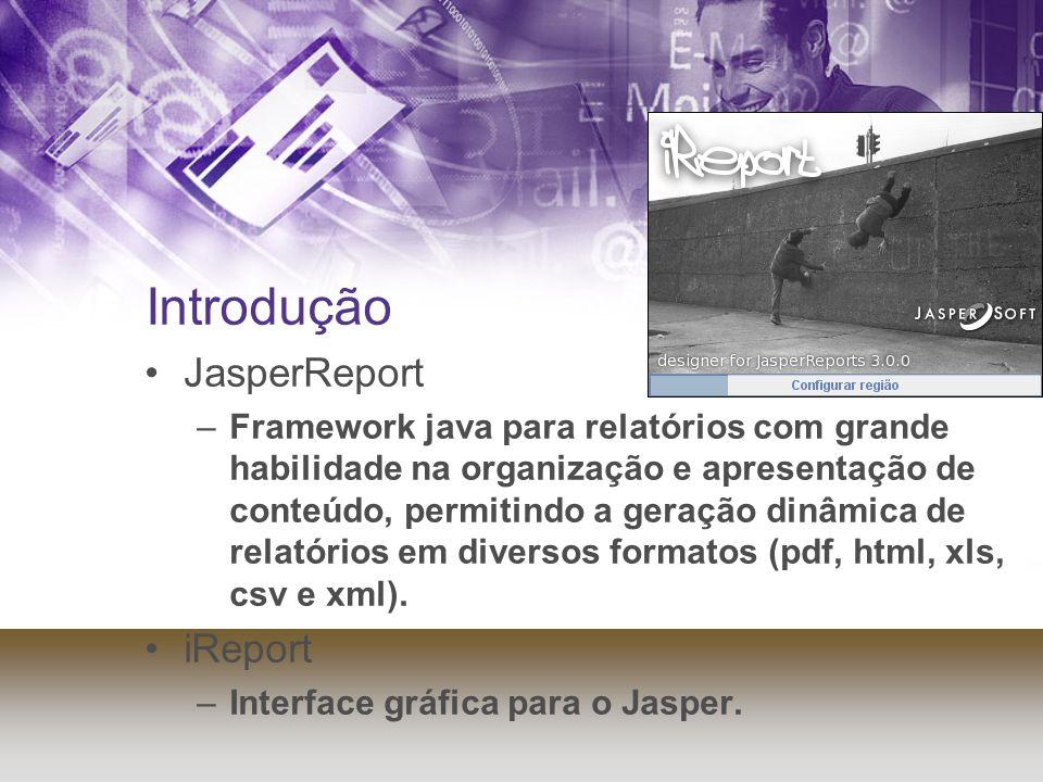 Introdução JasperReport –Framework java para relatórios com grande habilidade na organização e apresentação de conteúdo, permitindo a geração dinâmica de relatórios em diversos formatos (pdf, html, xls, csv e xml).