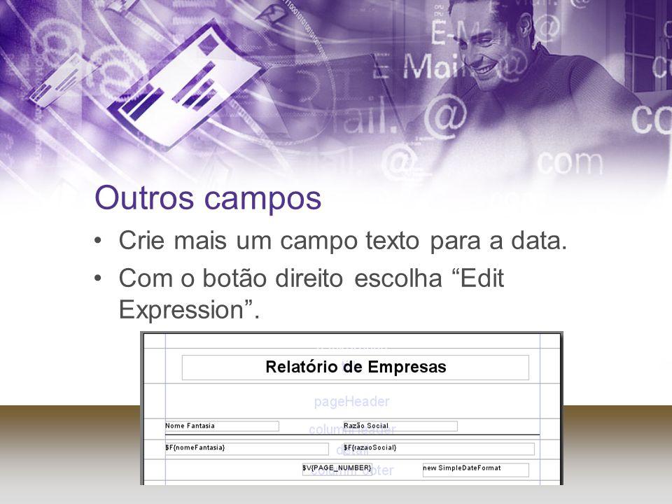 Outros campos Crie mais um campo texto para a data. Com o botão direito escolha Edit Expression.