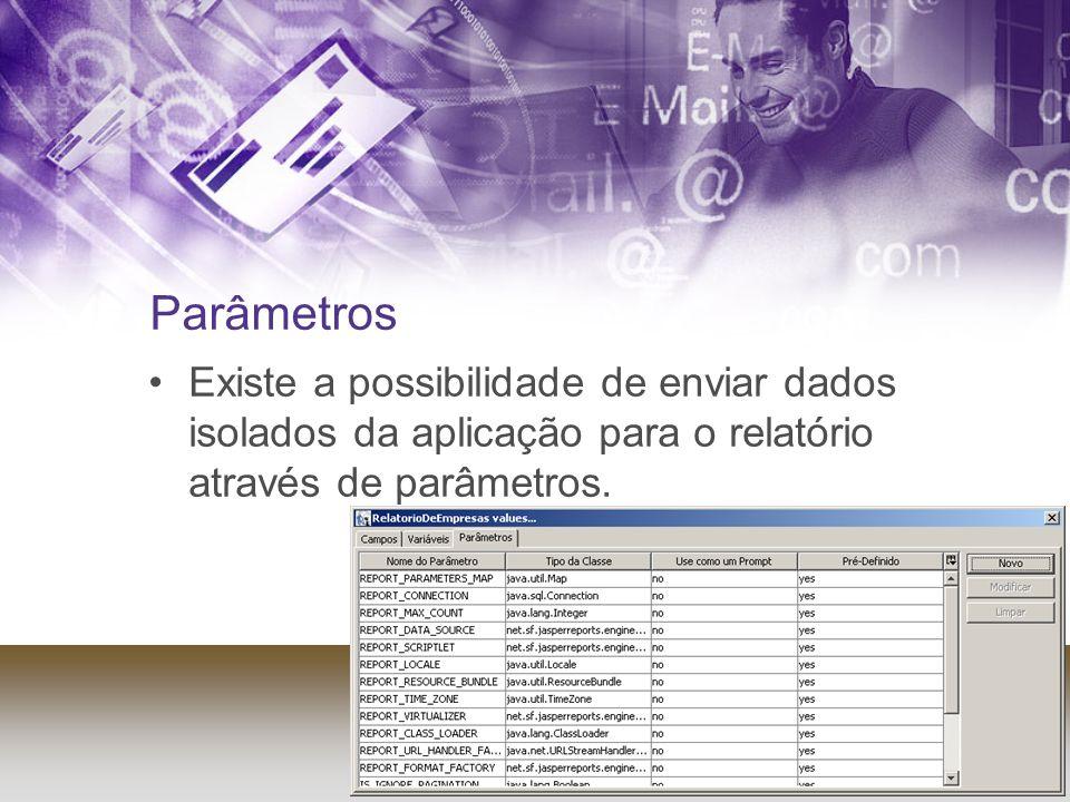 Parâmetros Existe a possibilidade de enviar dados isolados da aplicação para o relatório através de parâmetros.