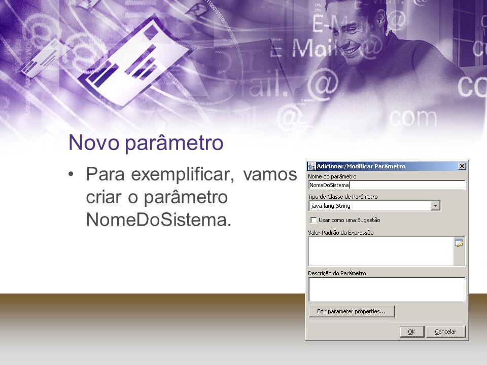 Novo parâmetro Para exemplificar, vamos criar o parâmetro NomeDoSistema.