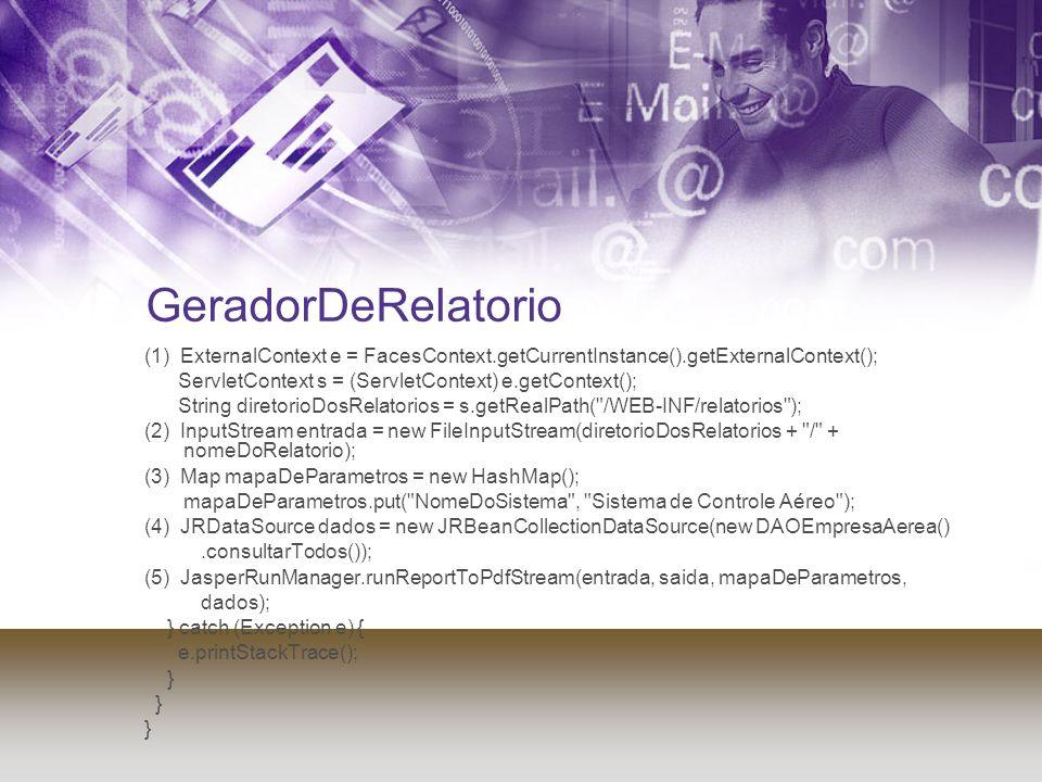 GeradorDeRelatorio (1) ExternalContext e = FacesContext.getCurrentInstance().getExternalContext(); ServletContext s = (ServletContext) e.getContext();