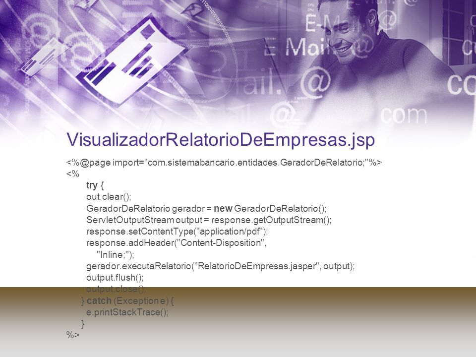 VisualizadorRelatorioDeEmpresas.jsp <% try { out.clear(); GeradorDeRelatorio gerador = new GeradorDeRelatorio(); ServletOutputStream output = response