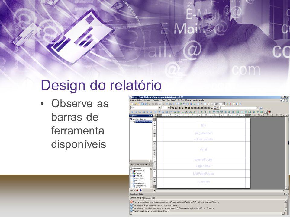 Design do relatório Observe as barras de ferramenta disponíveis
