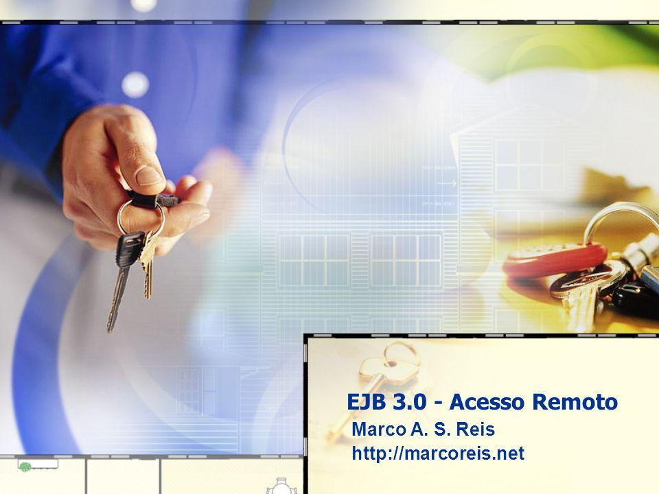 EJB 3.0 - Acesso Remoto Marco A. S. Reis http://marcoreis.net