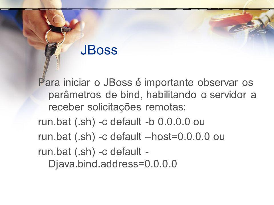 JBoss Para iniciar o JBoss é importante observar os parâmetros de bind, habilitando o servidor a receber solicitações remotas: run.bat (.sh) -c defaul