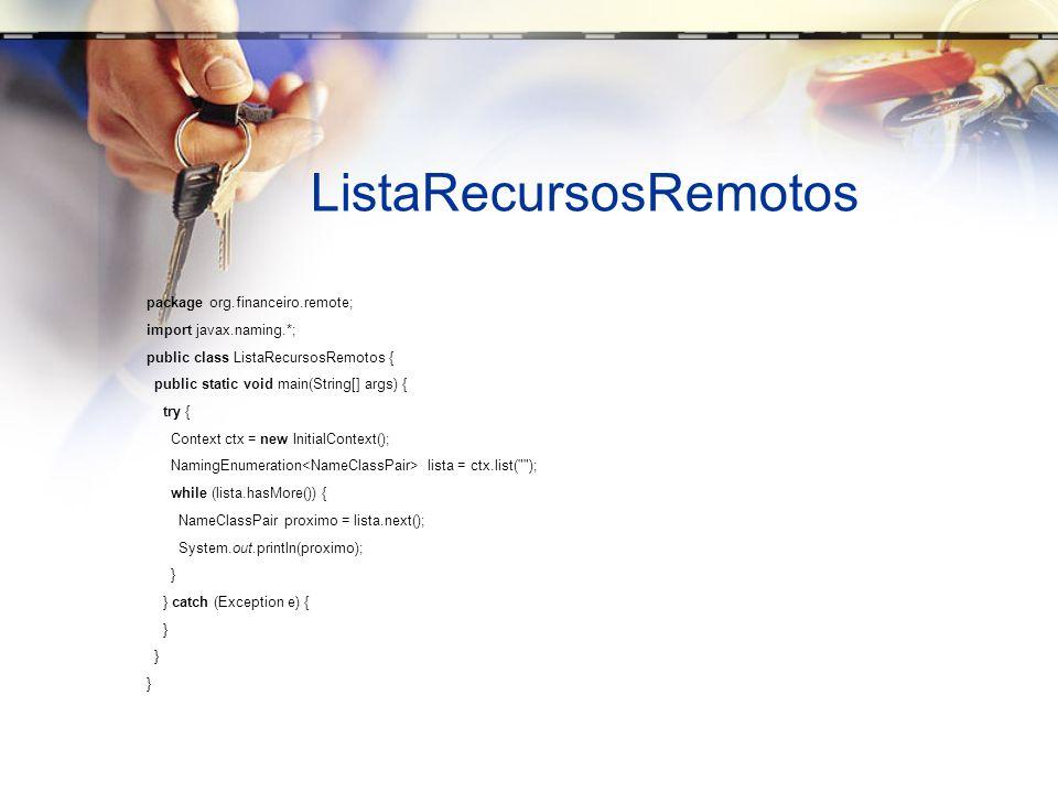 ListaRecursosRemotos package org.financeiro.remote; import javax.naming.*; public class ListaRecursosRemotos { public static void main(String[] args)