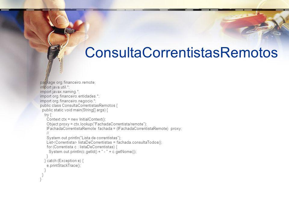 ConsultaCorrentistasRemotos package org.financeiro.remote; import java.util.*; import javax.naming.*; import org.financeiro.entidades.*; import org.fi