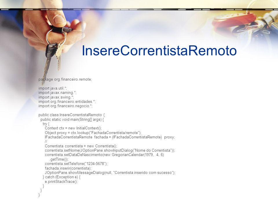 InsereCorrentistaRemoto package org.financeiro.remote; import java.util.*; import javax.naming.*; import javax.swing.*; import org.financeiro.entidade