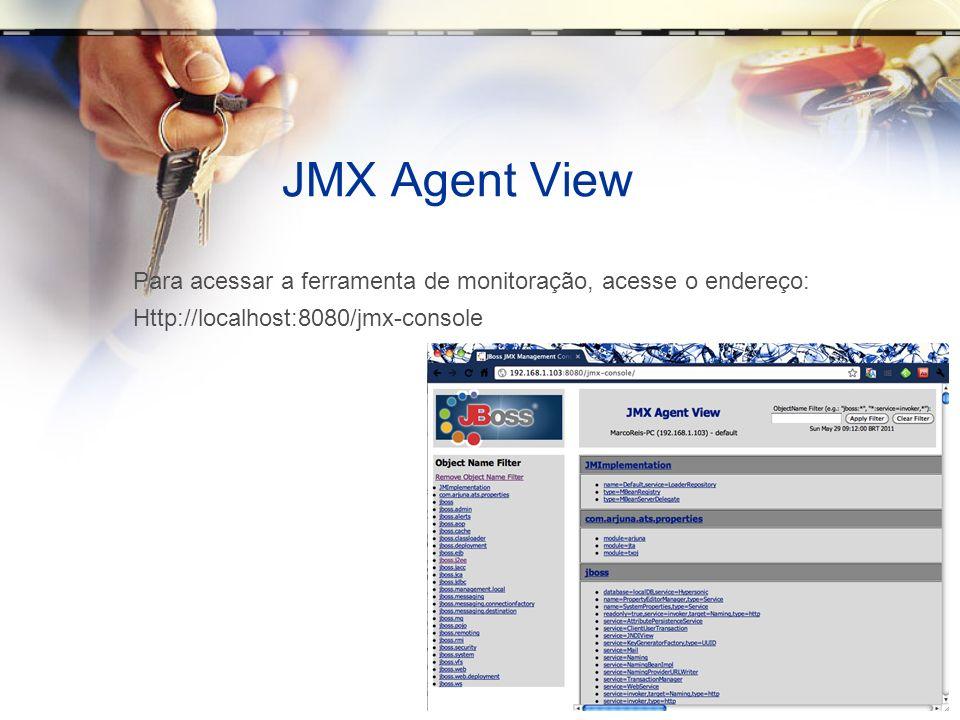 JMX Agent View Para acessar a ferramenta de monitoração, acesse o endereço: Http://localhost:8080/jmx-console