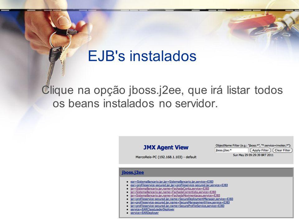 EJB's instalados Clique na opção jboss.j2ee, que irá listar todos os beans instalados no servidor.