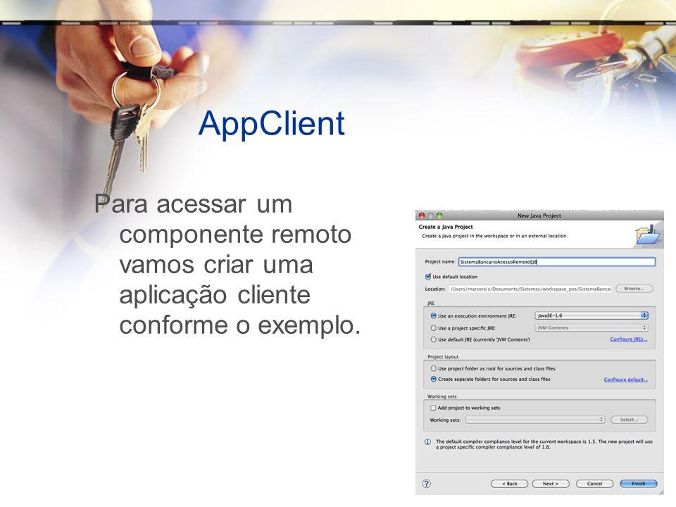 AppClient Para acessar um componente remoto vamos criar uma aplicação cliente conforme o exemplo.