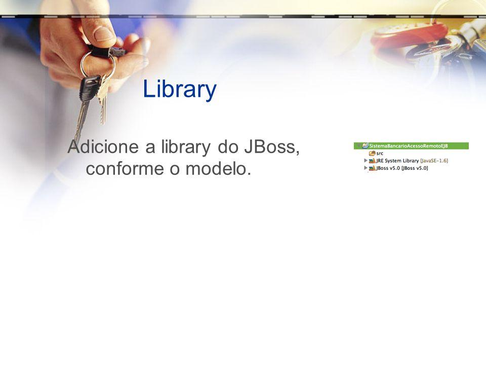 Library Adicione a library do JBoss, conforme o modelo.