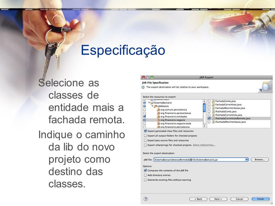 Especificação Selecione as classes de entidade mais a fachada remota. Indique o caminho da lib do novo projeto como destino das classes.