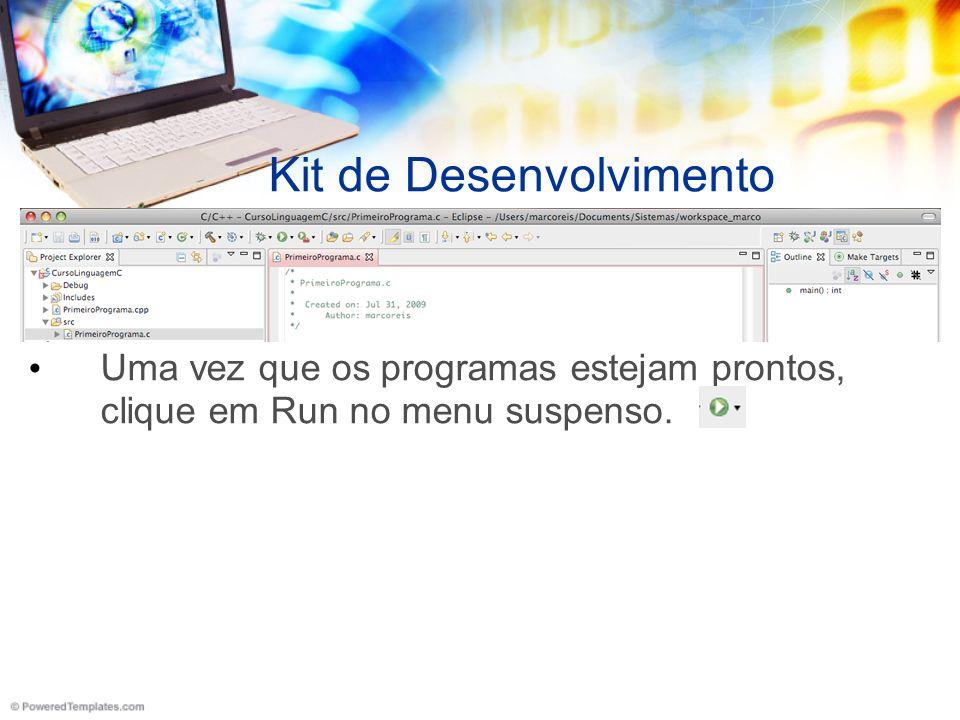 Kit de Desenvolvimento Uma vez que os programas estejam prontos, clique em Run no menu suspenso.