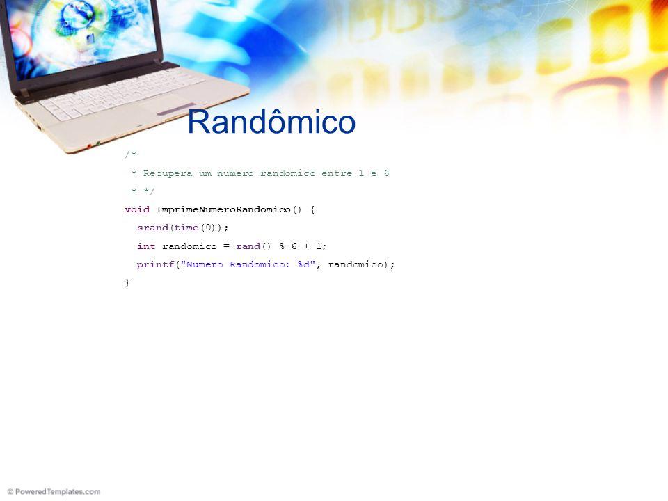 Randômico /* * Recupera um numero randomico entre 1 e 6 * */ void ImprimeNumeroRandomico() { srand(time(0)); int randomico = rand() % 6 + 1; printf( Numero Randomico: %d , randomico); }