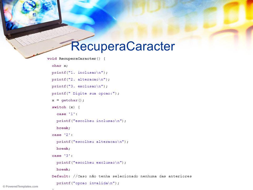 RecuperaCaracter void RecuperaCaracter() { char x; printf( 1.