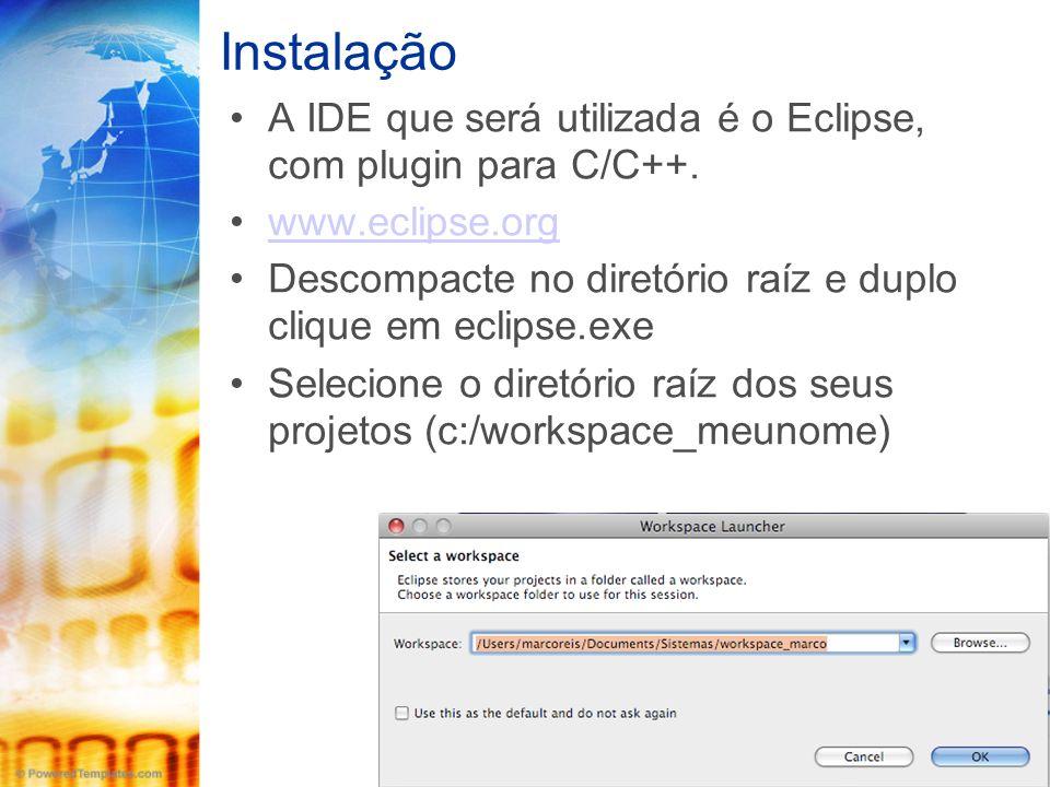 Instalação A IDE que será utilizada é o Eclipse, com plugin para C/C++.