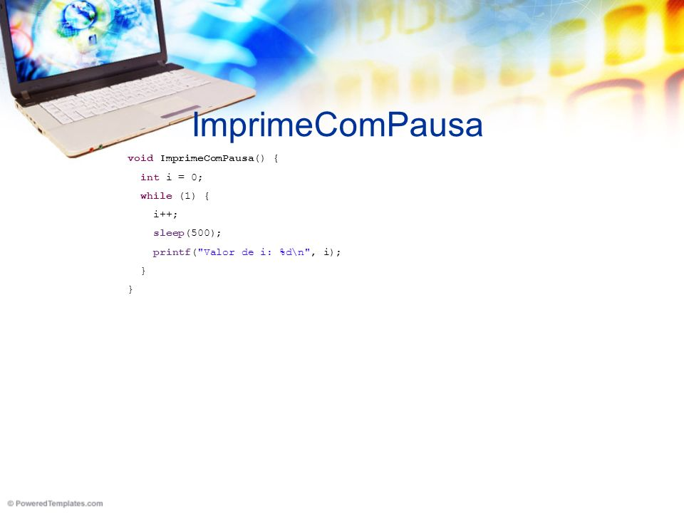 ImprimeComPausa void ImprimeComPausa() { int i = 0; while (1) { i++; sleep(500); printf(