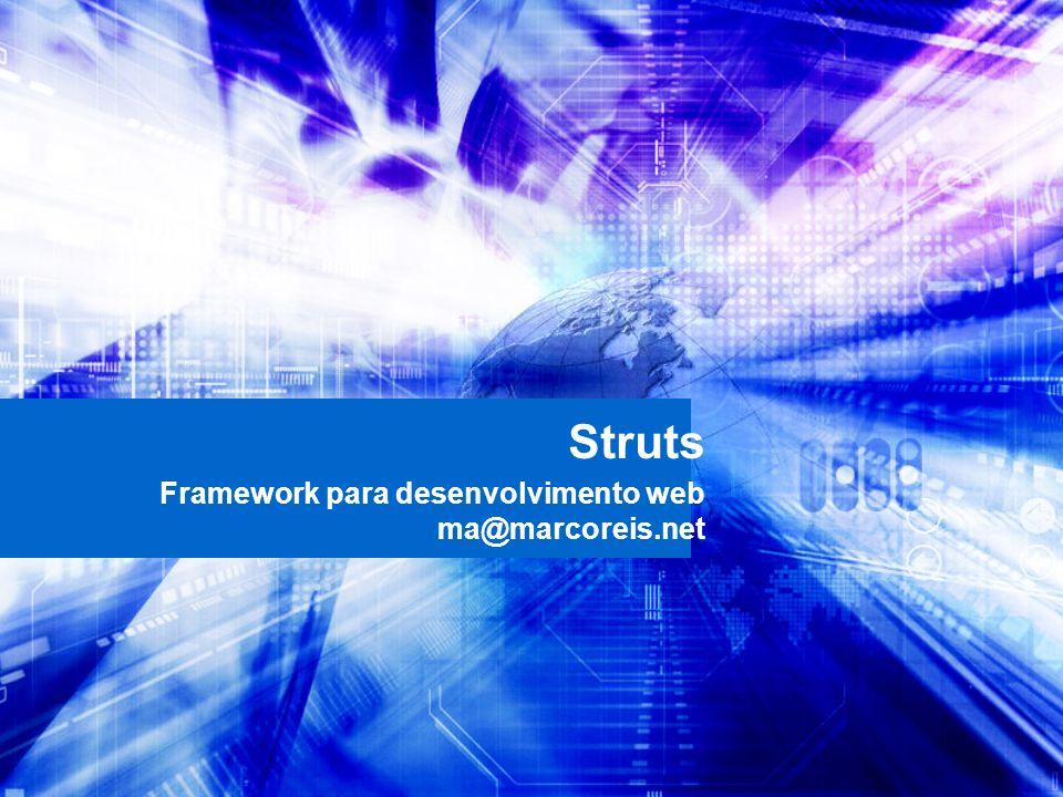 Struts Framework para desenvolvimento web ma@marcoreis.net