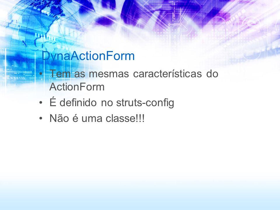 DynaActionForm Tem as mesmas características do ActionForm É definido no struts-config Não é uma classe!!!