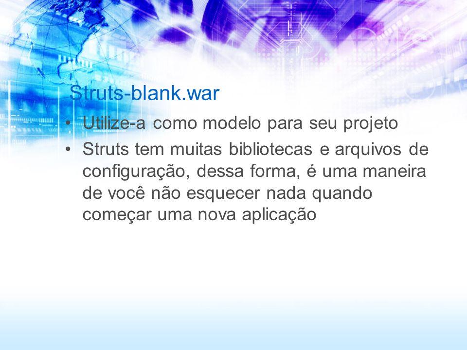 Struts-blank.war Utilize-a como modelo para seu projeto Struts tem muitas bibliotecas e arquivos de configuração, dessa forma, é uma maneira de você n