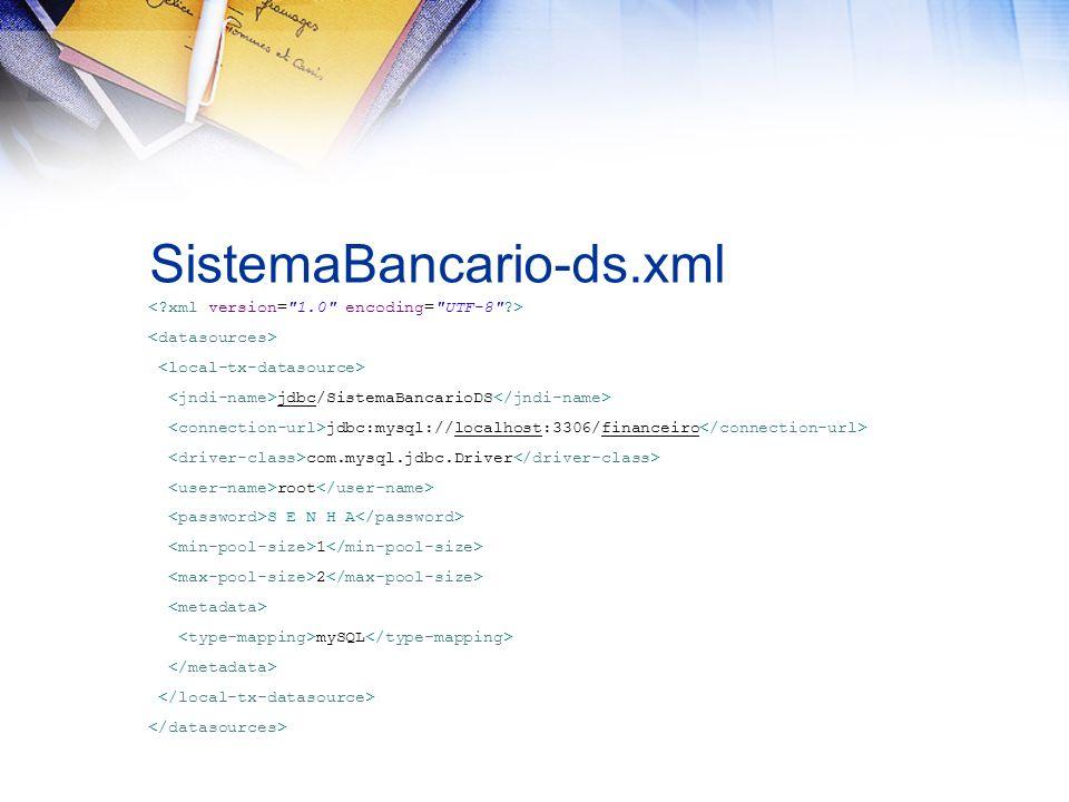 persistence.xml <persistence xmlns:xsi= http://www.w3.org/2001/XMLSchema-instance xsi:schemaLocation= http://java.sun.com/xml/ns/persistence http://java.sun.com/xml/ns/persistence/persistence_2_0.xsd version= 2.0 xmlns= http://java.sun.com/xml/ns/persistence > java:jdbc/SistemaBancarioDS