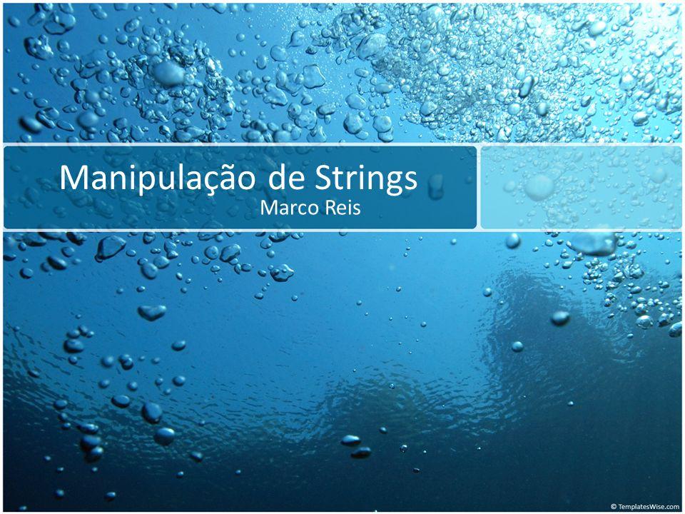 Manipulação de Strings Marco Reis