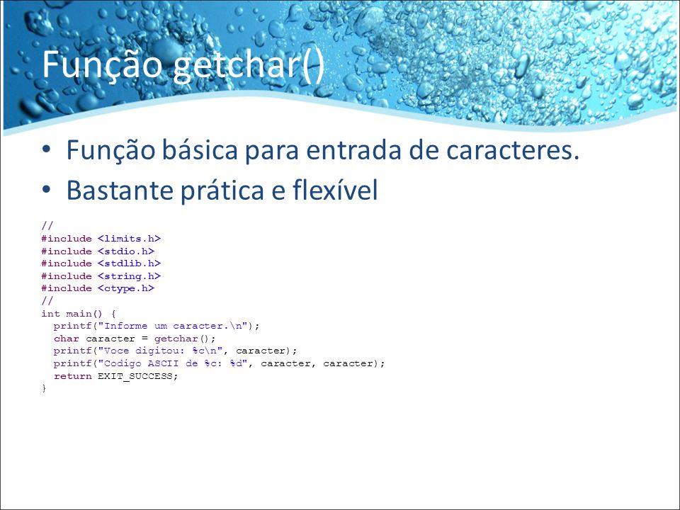 Tudo junto //Diretivas #include //Declaracao das funcoes void RecuperaComGetChar(); //main int main() { RecuperaComGetChar(); return EXIT_SUCCESS; } //Implementacoes void RecuperaComGetChar() { printf( Informe um caracter.\n ); char caracter = getchar(); printf( Voce digitou: %c\n , caracter); printf( Codigo ASCII de %c: %d , caracter, caracter); }