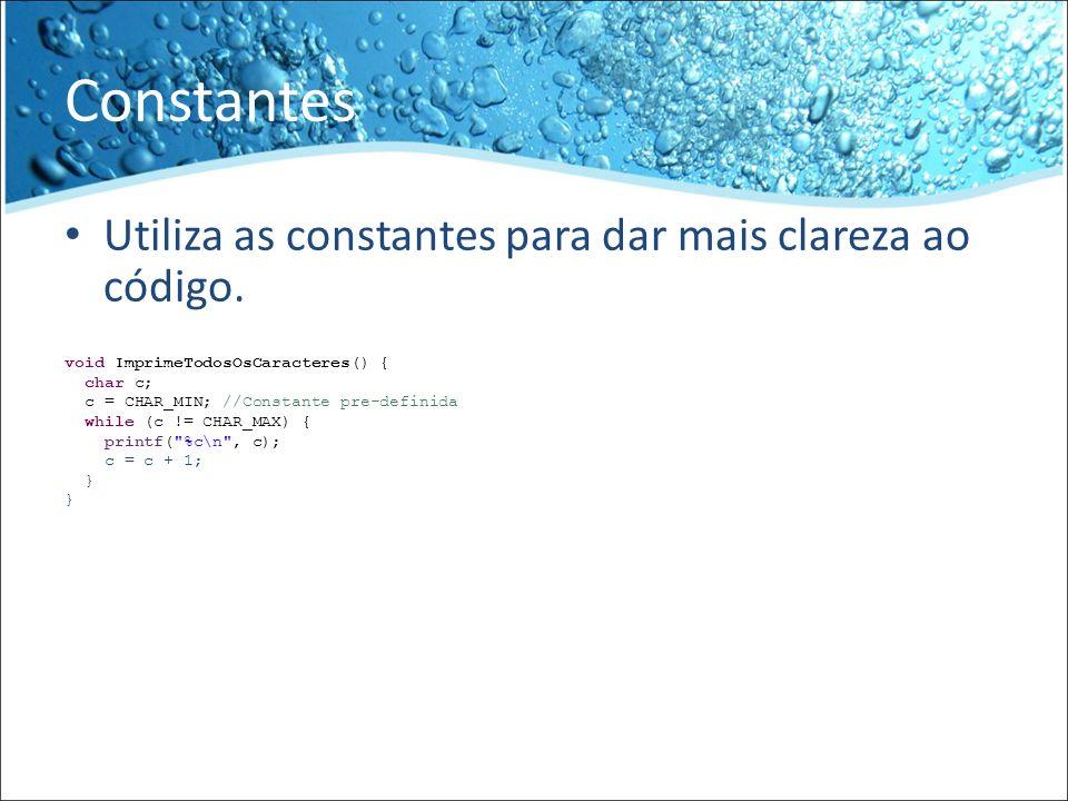 Constantes Utiliza as constantes para dar mais clareza ao código. void ImprimeTodosOsCaracteres() { char c; c = CHAR_MIN; //Constante pre-definida whi