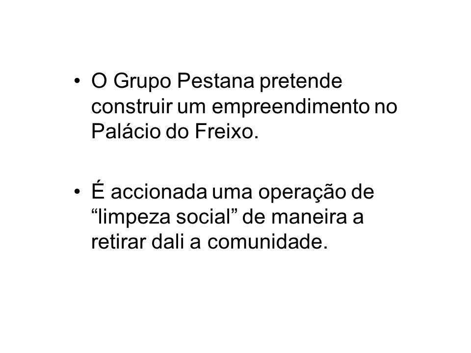 O Grupo Pestana pretende construir um empreendimento no Palácio do Freixo. É accionada uma operação de limpeza social de maneira a retirar dali a comu
