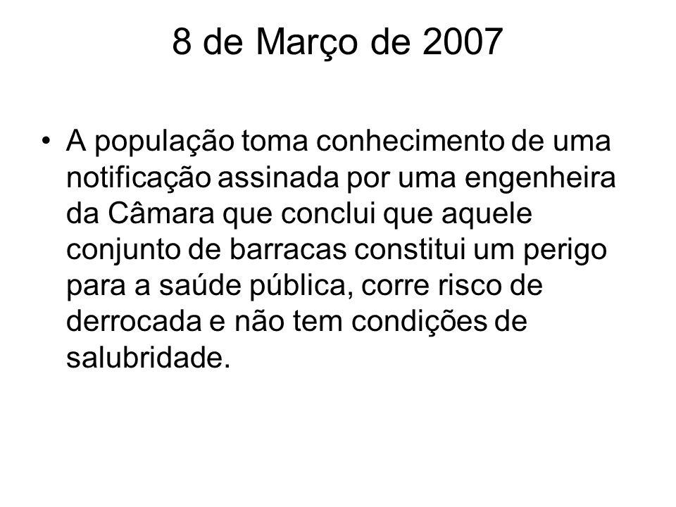 8 de Março de 2007 A população toma conhecimento de uma notificação assinada por uma engenheira da Câmara que conclui que aquele conjunto de barracas