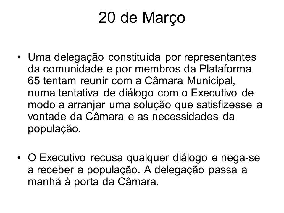 20 de Março Uma delegação constituída por representantes da comunidade e por membros da Plataforma 65 tentam reunir com a Câmara Municipal, numa tenta