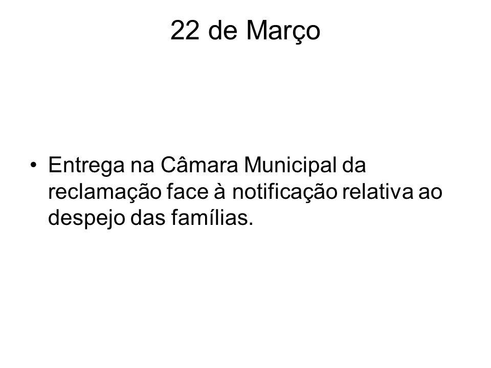 22 de Março Entrega na Câmara Municipal da reclamação face à notificação relativa ao despejo das famílias.