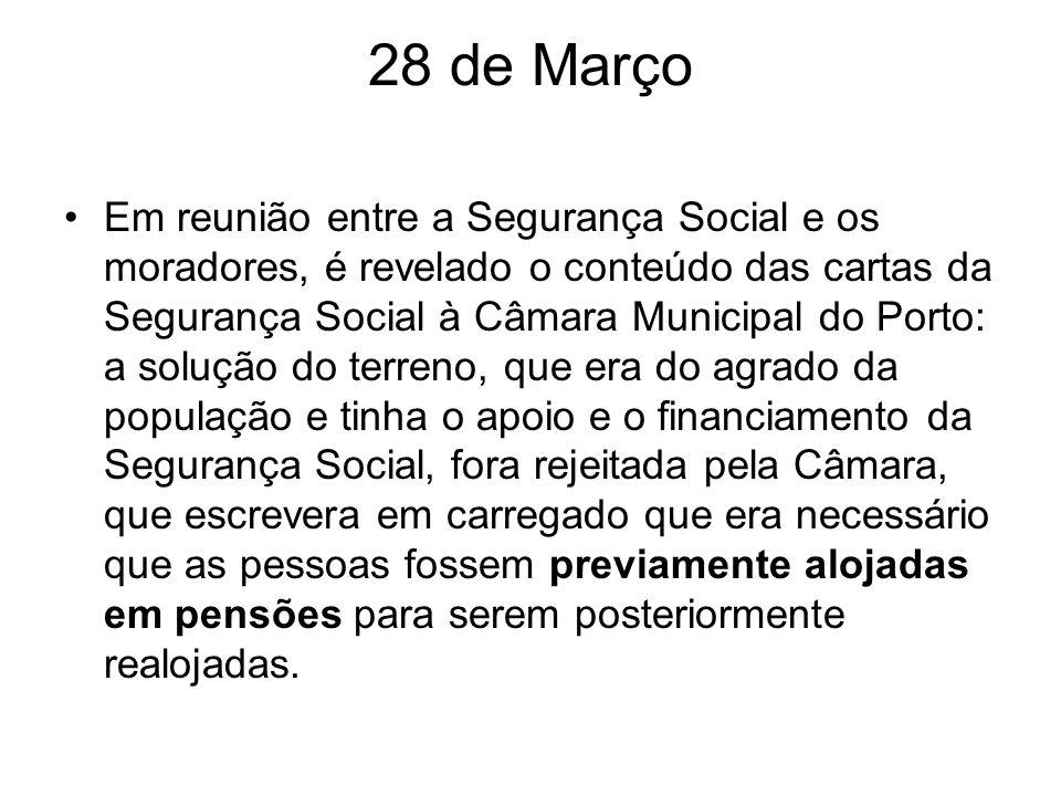 28 de Março Em reunião entre a Segurança Social e os moradores, é revelado o conteúdo das cartas da Segurança Social à Câmara Municipal do Porto: a so