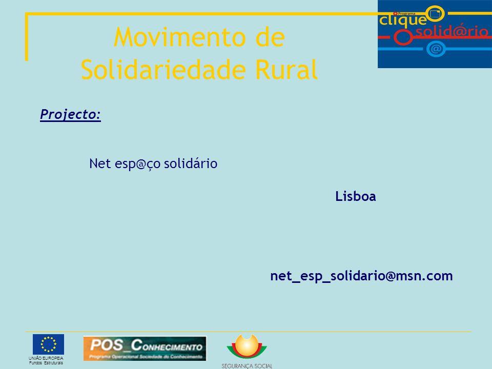 UNIÃO EUROPEIA Fundos Estruturais Projecto: Net esp@ço solidário Lisboa Movimento de Solidariedade Rural net_esp_solidario@msn.com