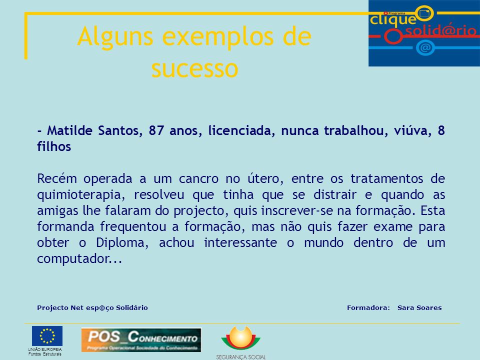UNIÃO EUROPEIA Fundos Estruturais - Matilde Santos, 87 anos, licenciada, nunca trabalhou, viúva, 8 filhos Recém operada a um cancro no útero, entre os
