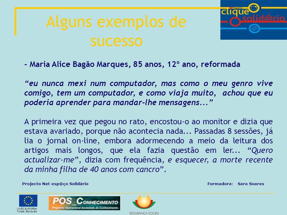 UNIÃO EUROPEIA Fundos Estruturais - Maria Alice Bagão Marques, 85 anos, 12º ano, reformada eu nunca mexi num computador, mas como o meu genro vive com