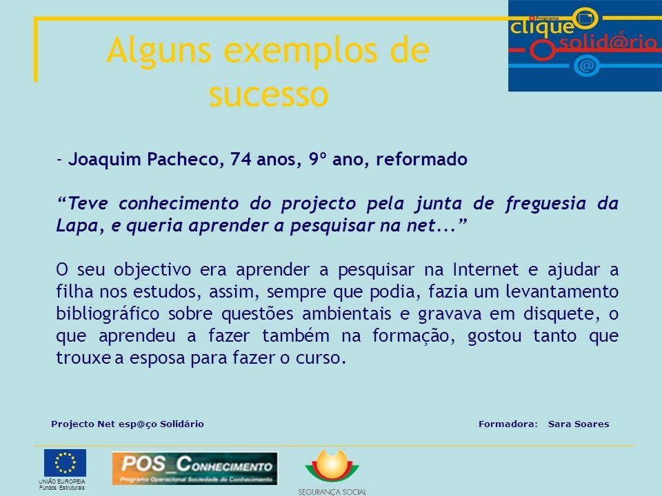 UNIÃO EUROPEIA Fundos Estruturais - Joaquim Pacheco, 74 anos, 9º ano, reformado Teve conhecimento do projecto pela junta de freguesia da Lapa, e queri