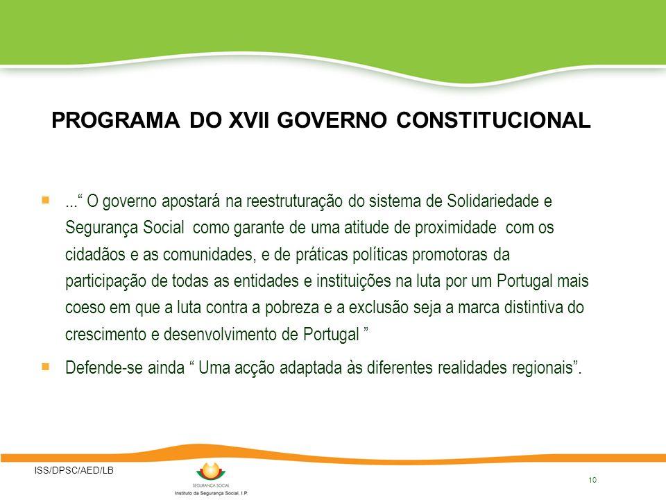 ISS/DPSC/AED/LB 10 PROGRAMA DO XVII GOVERNO CONSTITUCIONAL... O governo apostará na reestruturação do sistema de Solidariedade e Segurança Social como