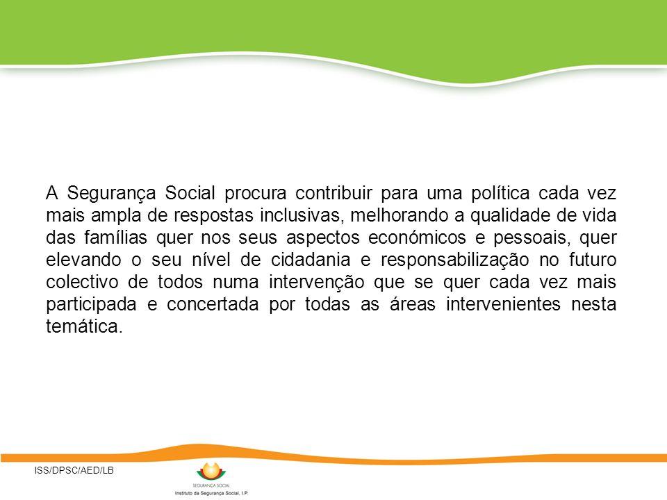 ISS/DPSC/AED/LB A Segurança Social procura contribuir para uma política cada vez mais ampla de respostas inclusivas, melhorando a qualidade de vida da