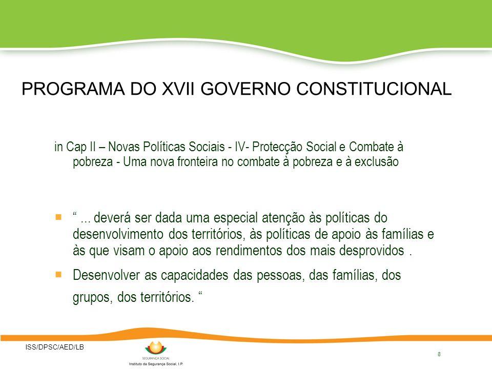 ISS/DPSC/AED/LB 8 PROGRAMA DO XVII GOVERNO CONSTITUCIONAL in Cap II – Novas Políticas Sociais - IV- Protecção Social e Combate à pobreza - Uma nova fr