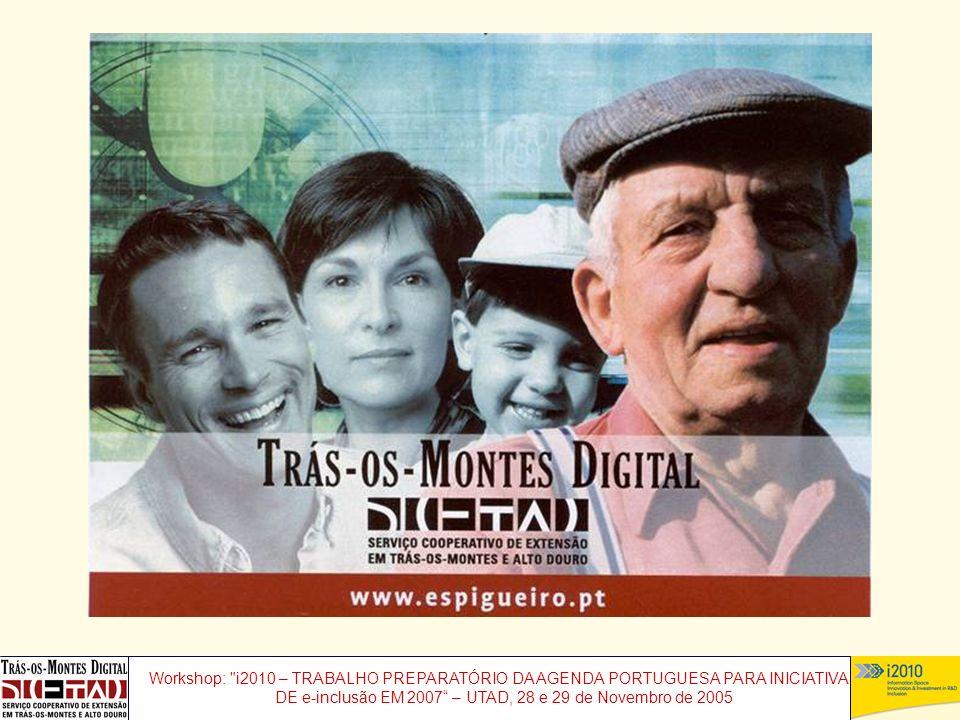 Workshop: i2010 – TRABALHO PREPARATÓRIO DA AGENDA PORTUGUESA PARA INICIATIVAS DE e-inclusão EM 2007 – UTAD, 28 e 29 de Novembro de 2005
