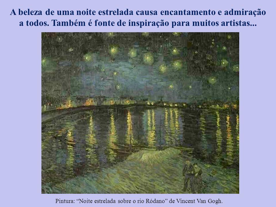 Pintura: Noite estrelada sobre o rio Ródano de Vincent Van Gogh. A beleza de uma noite estrelada causa encantamento e admiração a todos. Também é font