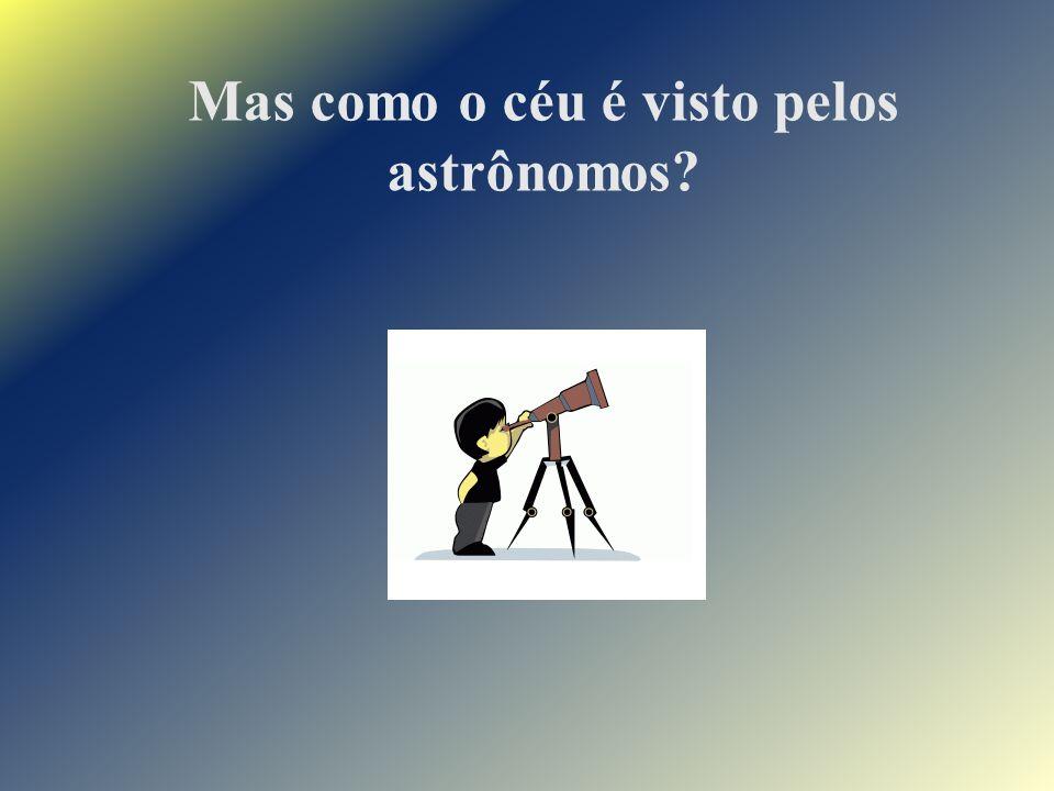 Mas como o céu é visto pelos astrônomos?