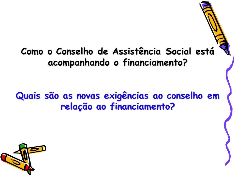 Como o Conselho de Assistência Social está acompanhando o financiamento? Quais são as novas exigências ao conselho em relação ao financiamento?