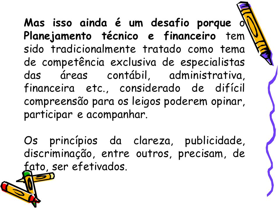 Orçamento (resumo): Importante instrumento de: Decisão política; Transparência governamental; Controle social; Democracia; Distribuição de renda; Justiça social.