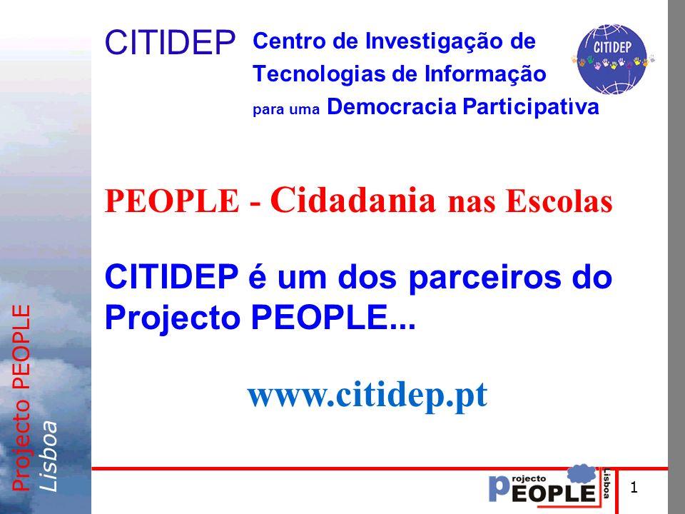 Projecto PEOPLELisboa CITIDEP Centro de Investigação de Tecnologias de Informação para uma Democracia Participativa PEOPLE - Cidadania nas Escolas CITIDEP é um dos parceiros do Projecto PEOPLE...