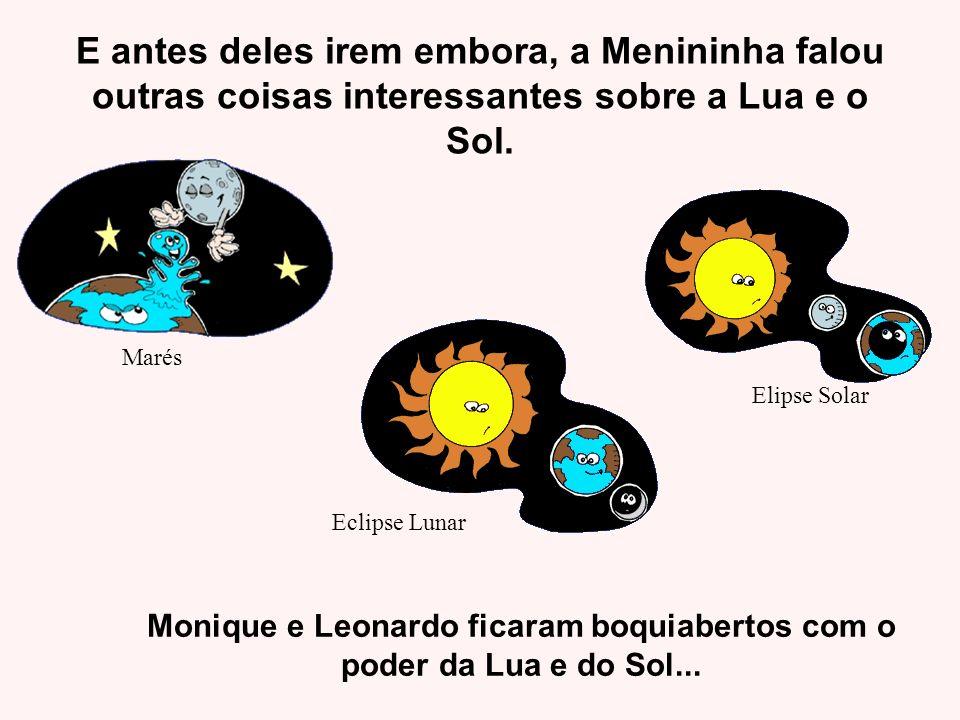 Marés Elipse Solar Eclipse Lunar Monique e Leonardo ficaram boquiabertos com o poder da Lua e do Sol... E antes deles irem embora, a Menininha falou o