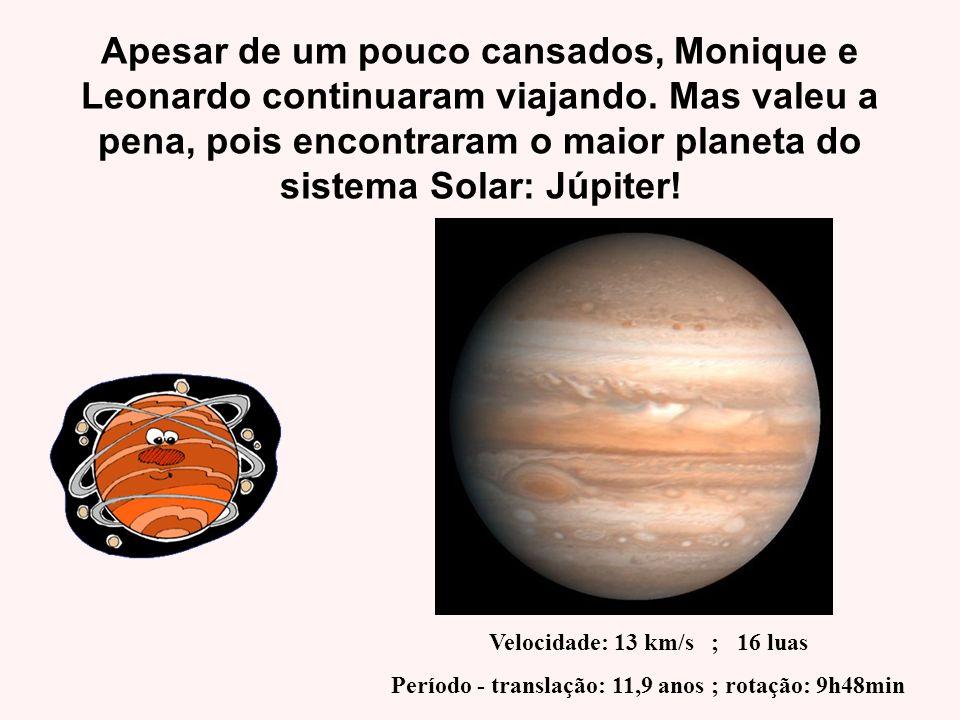 Apesar de um pouco cansados, Monique e Leonardo continuaram viajando. Mas valeu a pena, pois encontraram o maior planeta do sistema Solar: Júpiter! Ve