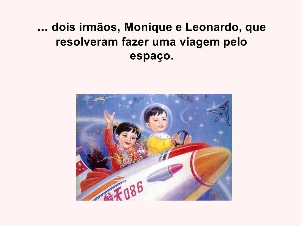 ... dois irmãos, Monique e Leonardo, que resolveram fazer uma viagem pelo espaço.